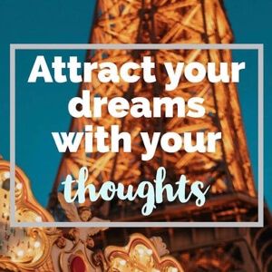 Attract your dreams with your thoughts.